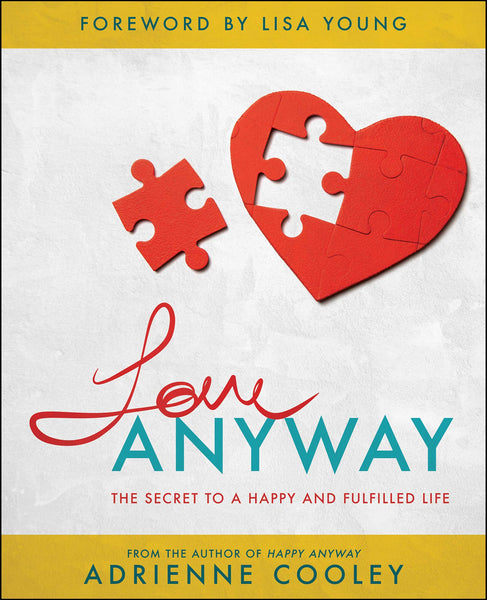 Love ANYWAY: The Secret to a Happy and Fulfilled Life