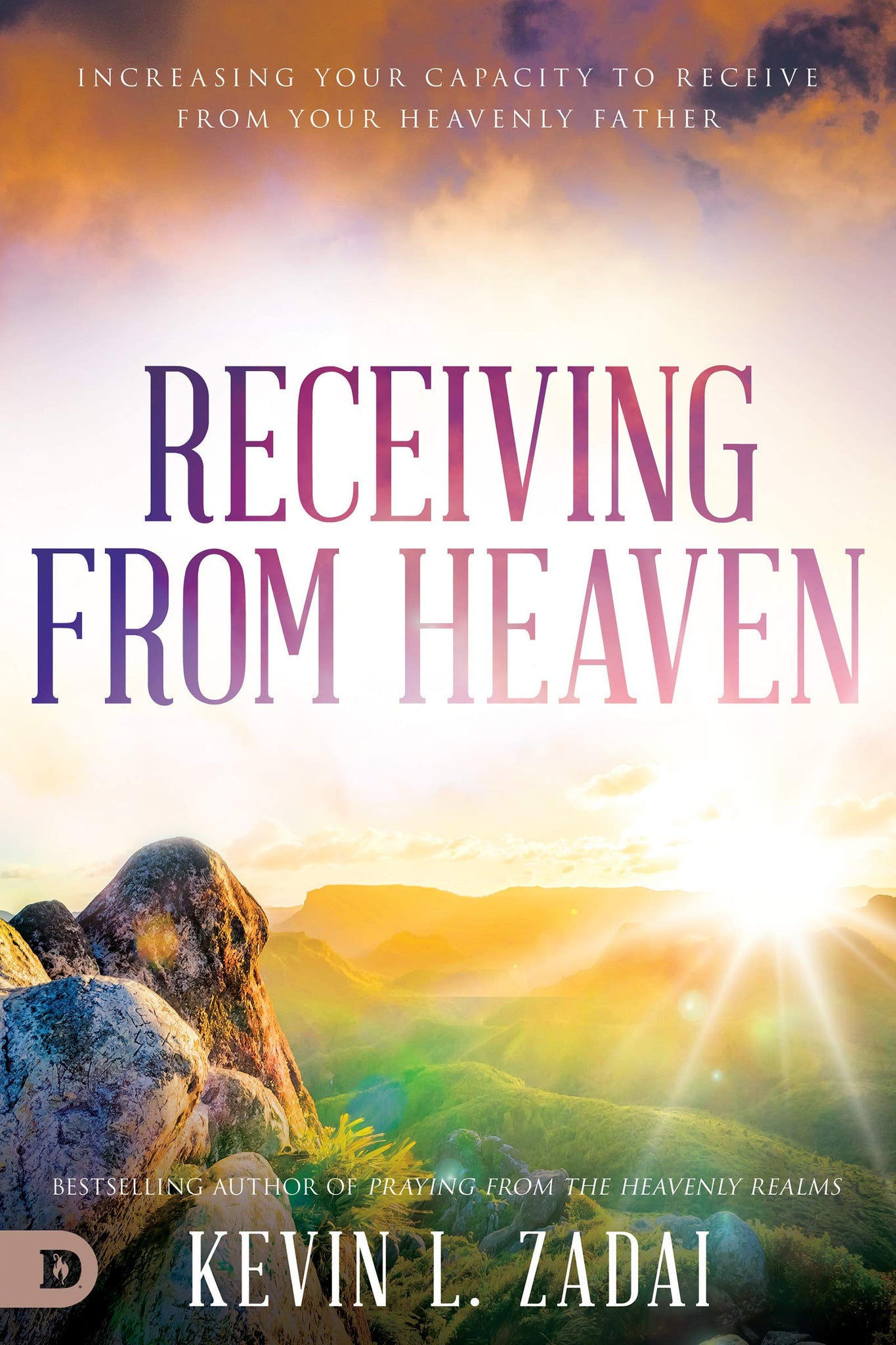 Receiving from Heaven: Increasing Your Capacity to Receive from Your Heavenly Father