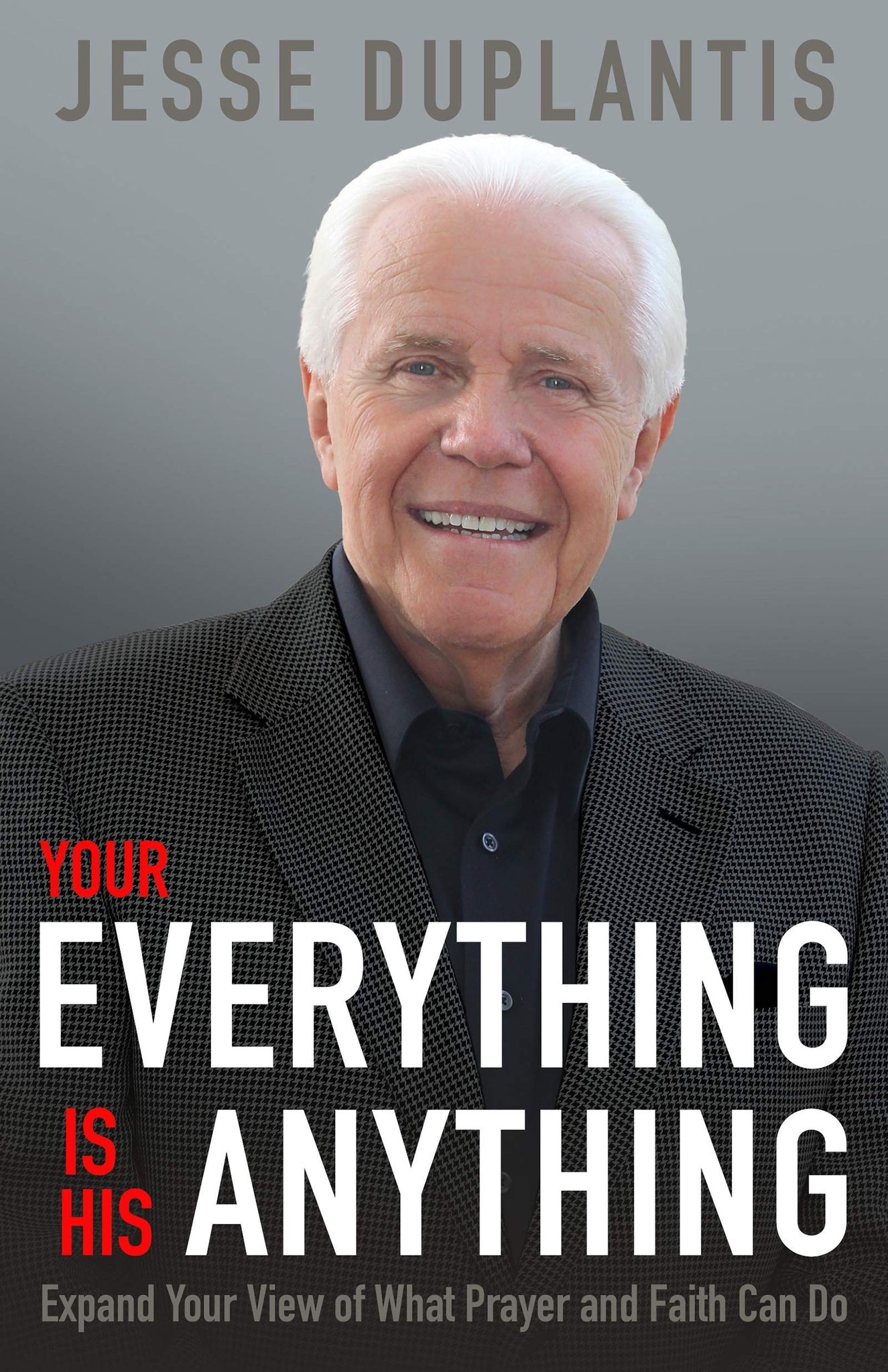 Your Everything Is His Anything!: Expand Your View of What Prayer and Faith Can Do