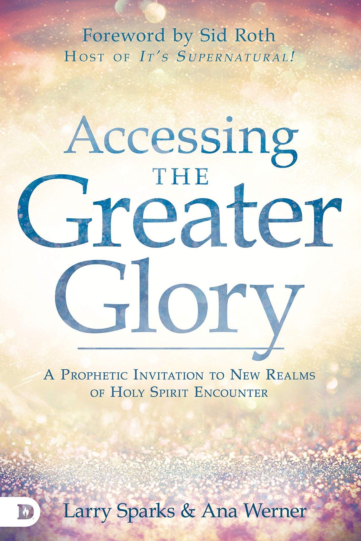 Accessing the Greater Glory: A Prophetic Invitation to New Realms of Holy Spirit Encounter
