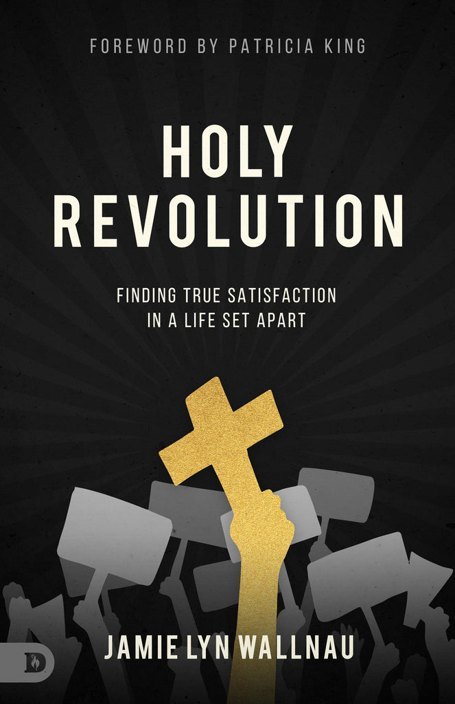 Holy Revolution: Finding True Satisfaction in a Life Set Apart (Paperback)