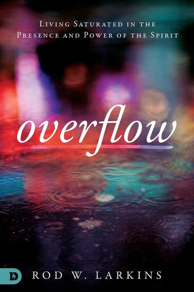 Overflow: Living Saturated in the Presence and Power of the Spirit