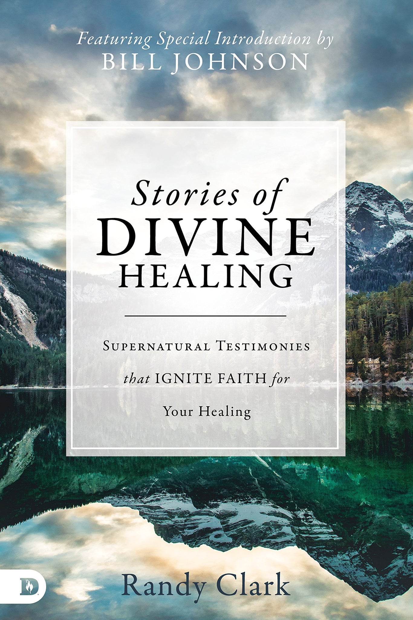 Stories of Divine Healing: Supernatural Testimonies that Ignite Faith for Your Healing