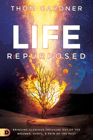 Life Repurposed: Bringing Glorious Treasure out of the Wounds, Hurts, and Pain of the Past
