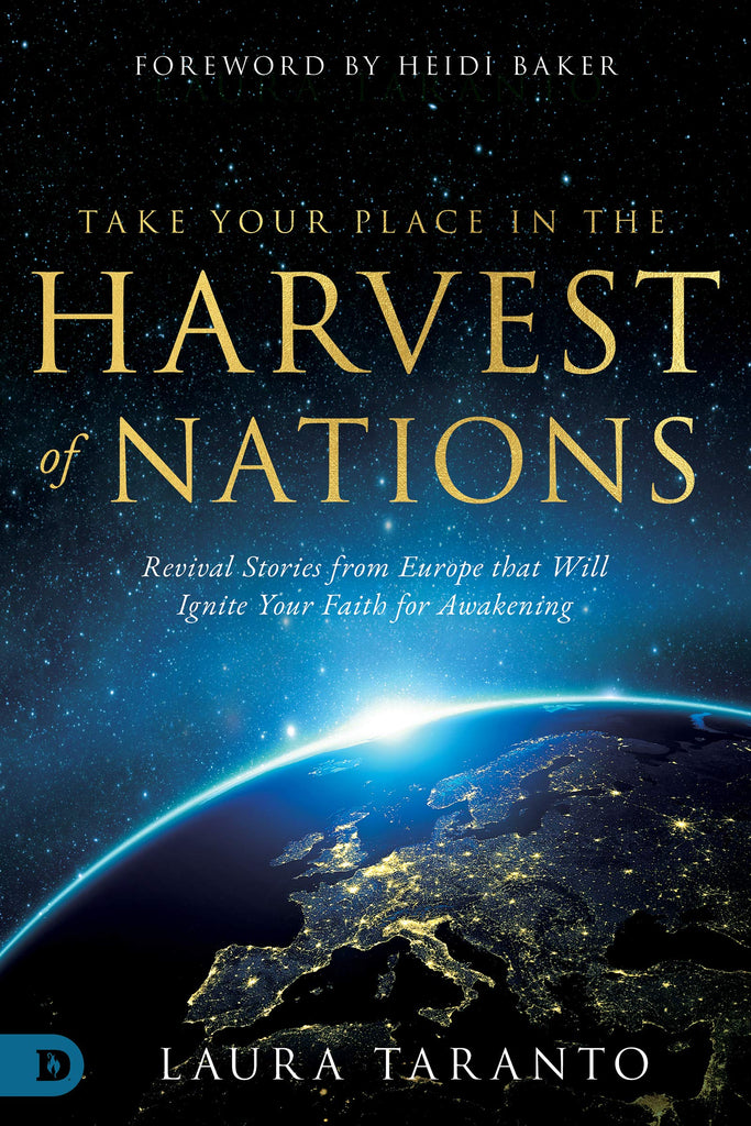 Take Your Place in the Harvest of Nations: Revival Stories from Europe that Will Ignite Your Faith for Awakening (Paperback)