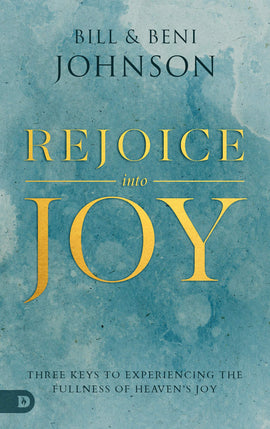 Rejoice Into Joy: Three Keys to Experiencing the Fullness of Heaven's Joy (Paperback)