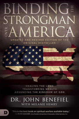 Binding the Strongman Over America: Healing the Land, Transferring Wealth, and Advancing the Kingdom of God
