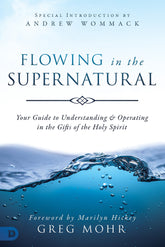 Flowing in the Supernatural: Your Guide to Understanding and Operating in the Gifts of the Holy Spirit