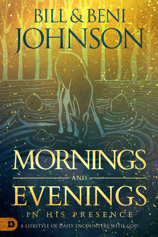 Mornings and Evenings in His Presence: A Lifestyle of Daily Encounters with God (Hardcover)