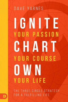Ignite Your Passion, Chart Your Course, Own Your Life
