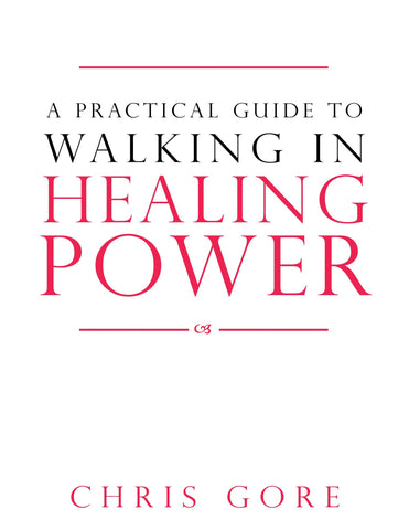 Practical Guide to Walking in Healing