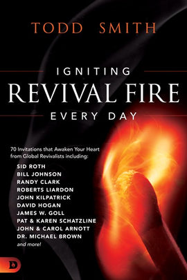 Igniting Revival Fire Everyday: 70 Invitations that Awaken Your Heart from Global Revivalists including Randy Clark, David Hogan, James W. Goll, John and Carol Arnott, Dr. Michael Brown and more!