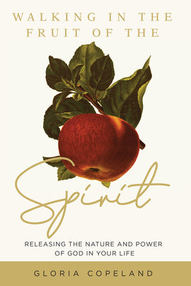 Walking in the Fruit of the Spirit:  Releasing the Nature and Power of God in Your Life