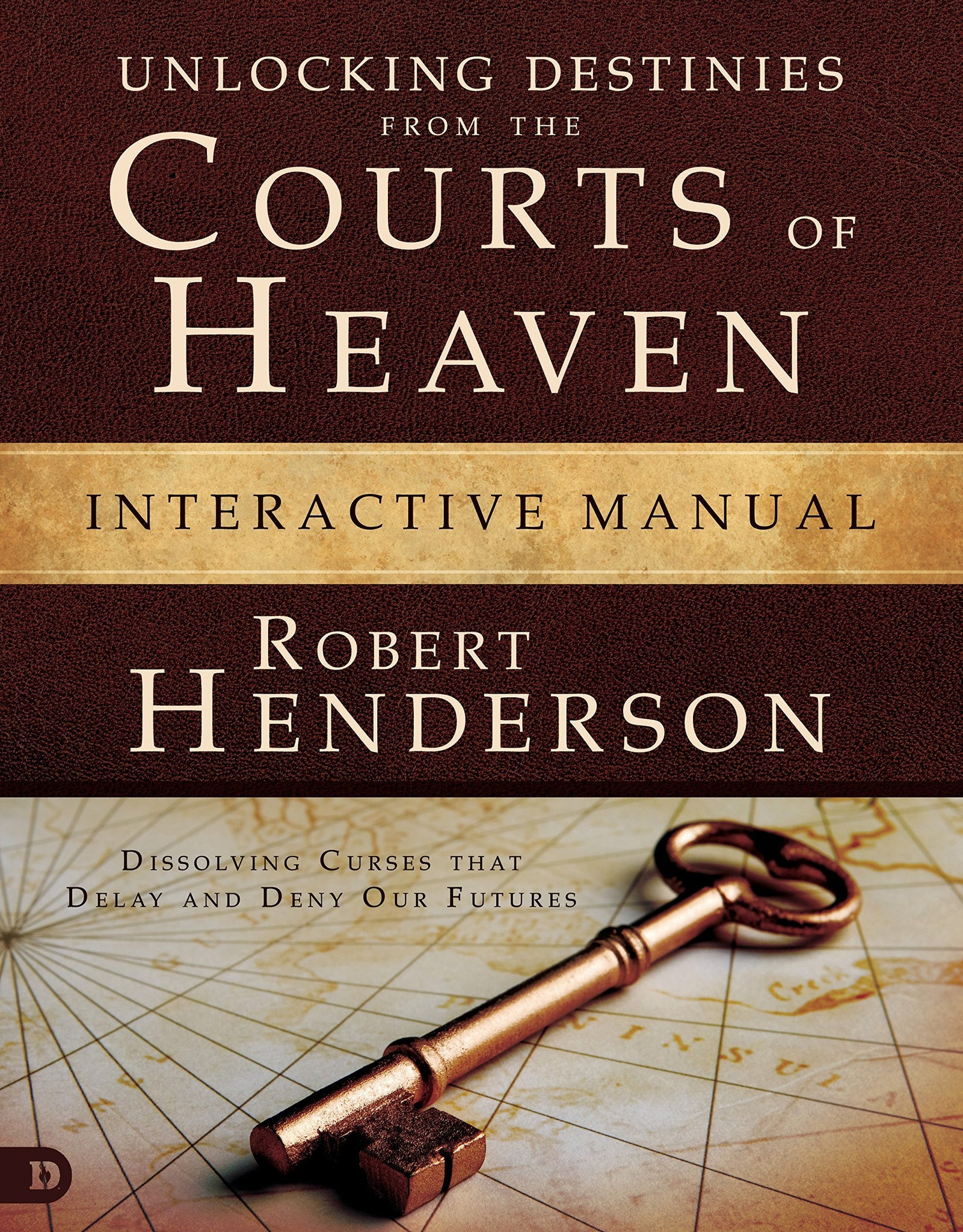 Unlocking Destinies From the Courts of Heaven Interactive Manual: Dissolving Curses That Delay and Deny Our Futures
