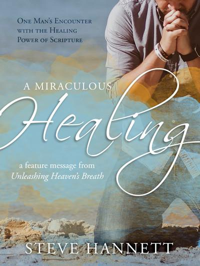 A Miraculous Healing Feature Message by Steve Hannett