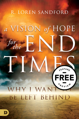 A Vision of Hope for the End Times: Why I Want to Be Left Behind Free Feature Message (PDF Download)
