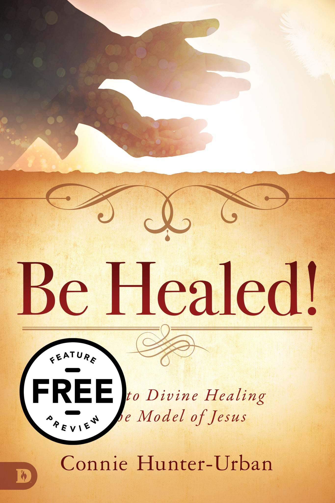 Be Healed!: Secrets to Divine Healing in the Model of Jesus Feature Message (PDF Download)