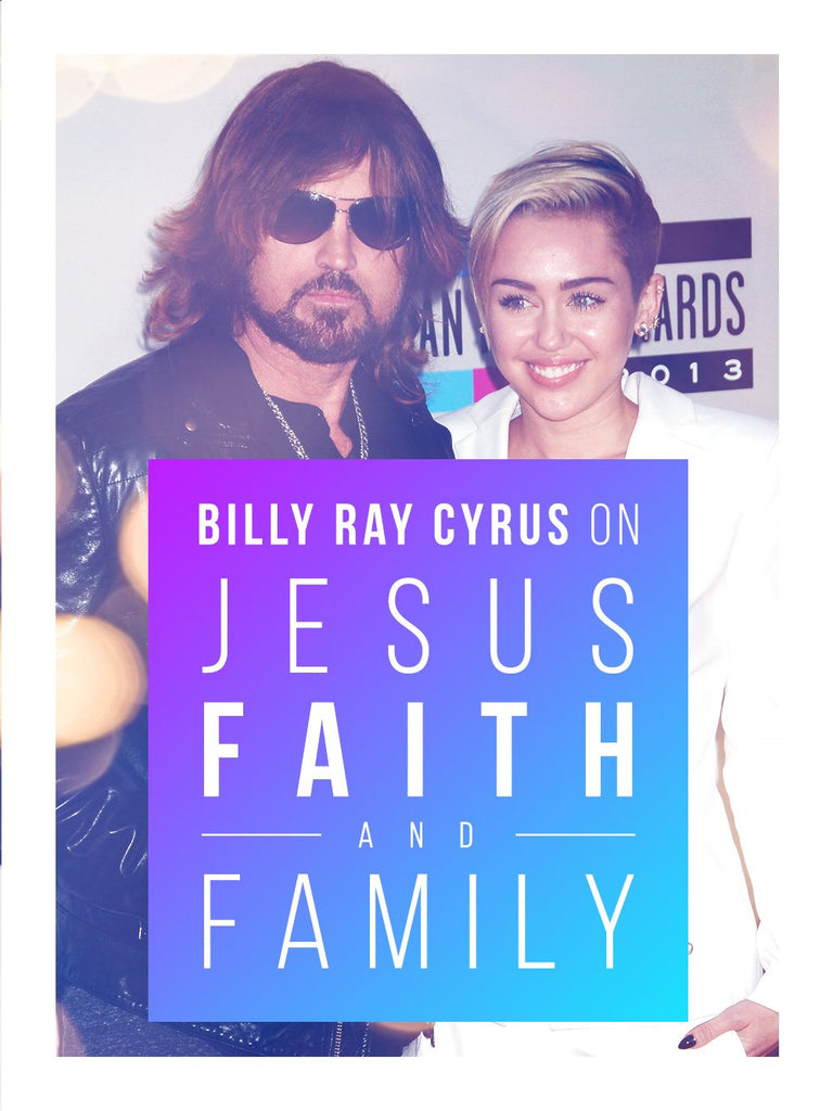 Billy Ray Cyrus on Jesus, Faith, and Family - Feature Message