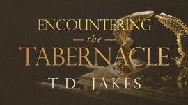 Encountering the Tabernacle Series - T.D. Jakes