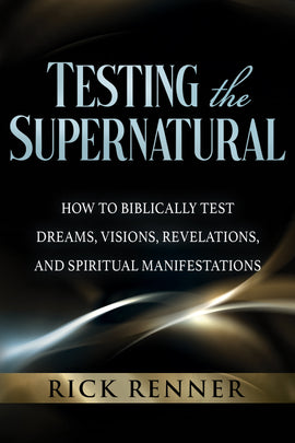 Testing the Supernatural: How to Biblically Test Dreams, Visions, Revelations, and Spiritual Manifestations