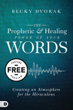 The Prophetic and Healing Power of Your Words: Creating an Atmosphere for the Miraculous Free Feature Message (Digital Download)