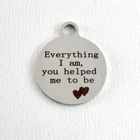 Everything I am, you helped me to be personalized charm | Fashion Jewellery Outlet