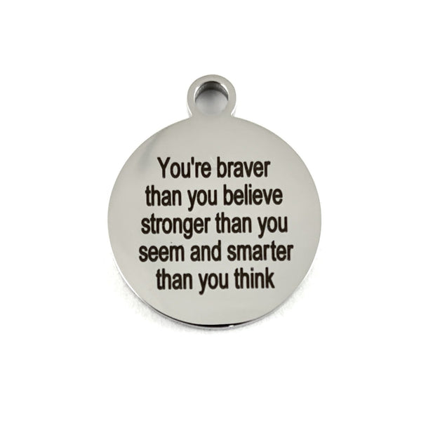 You are braver than you believe... Custom Charm | Fashion Jewellery Outlet