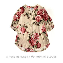 Load image into Gallery viewer, A Rose Between Two Thorns Blouse