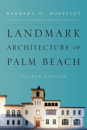 Landmark Architecture of Palm Beach, Fourth Edition
