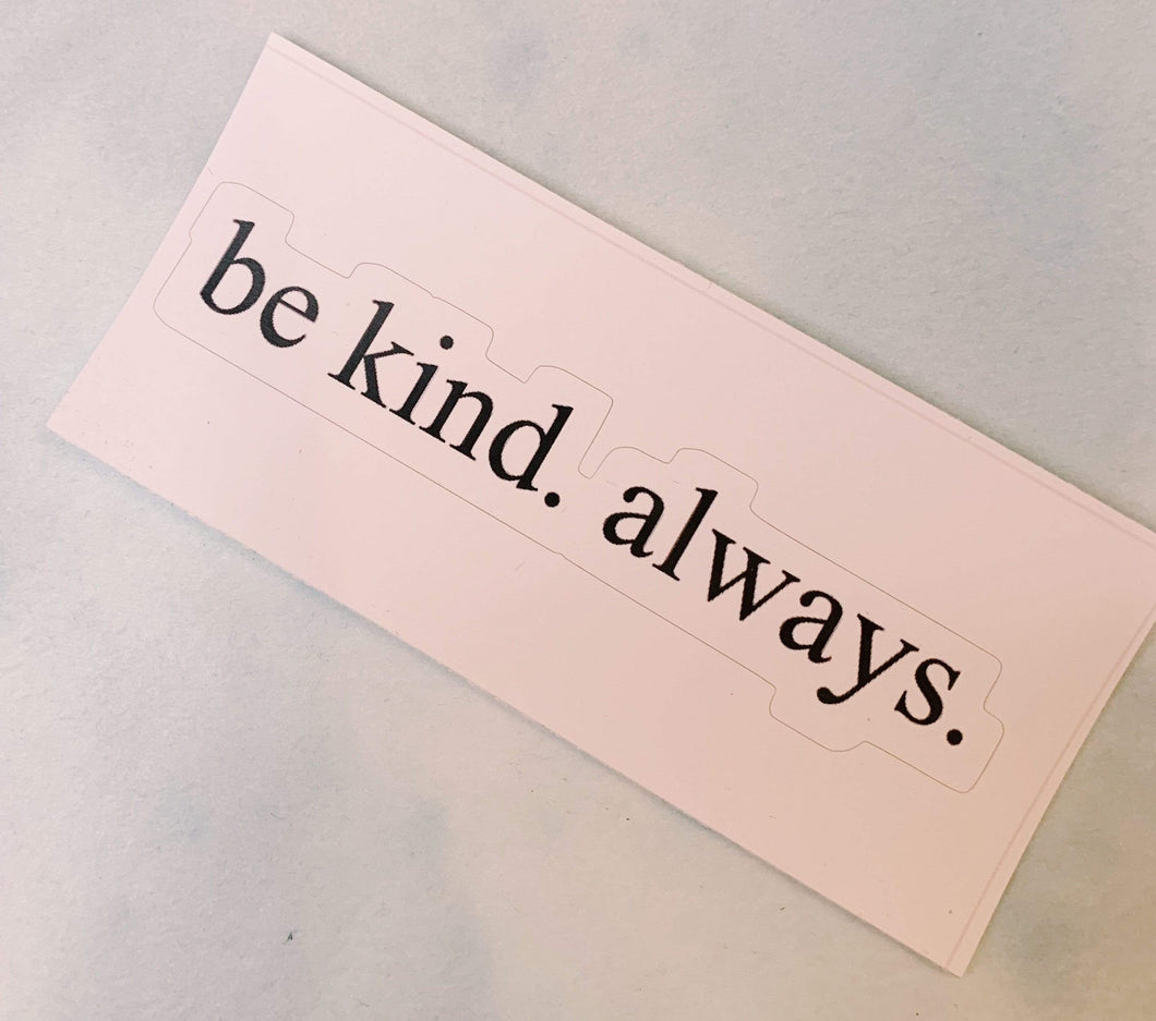 Be Kind. Always. Sticker