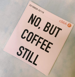 But Still Coffee Sticker