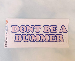 Don't Be A Bummer Sticker