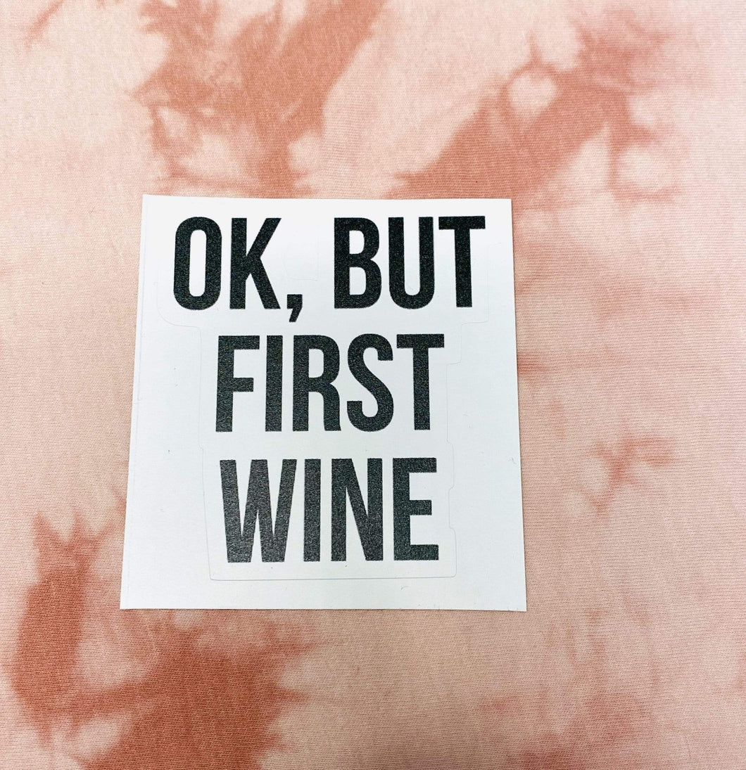 Ok, But First Wine
