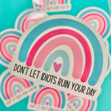 Don't let idiots ruin your day Sticker