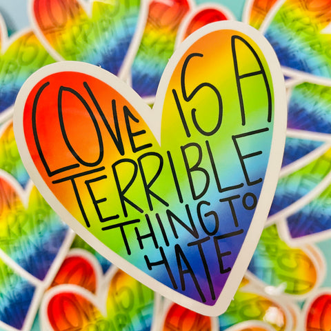 Love is a terrible thing to hate Sticker