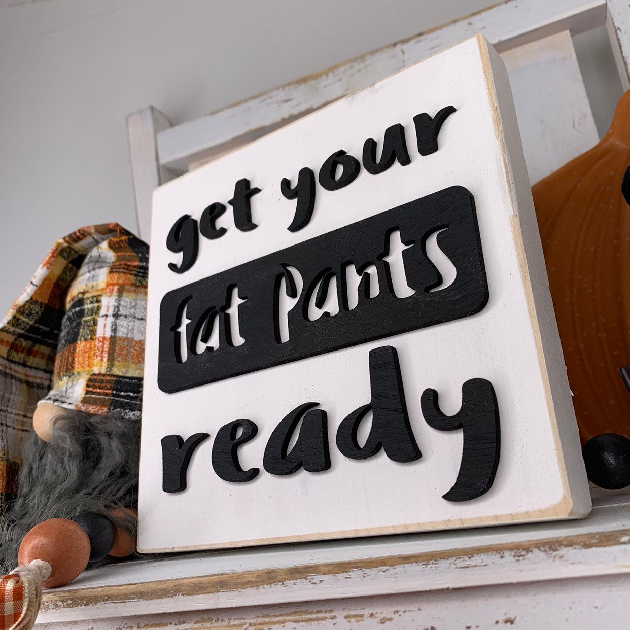 Get Your Fat Pants Ready 3D Wood Sign | Fall sign | Small wood sign | Thanksgiving | Fall Decor | November Sign | Gobble | Turkey |
