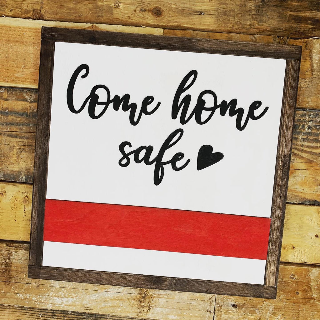 Come Home Safe 3D Wood Sign | law enforcement  | Fireman | Military | Support Sign | MILSO