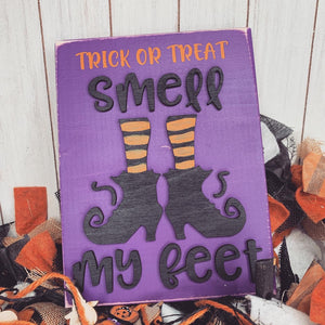 Trick or Treat Smell My Feet 3D Wood Sign | Halloween sign | Small wood sign | Halloween Decor | Trick or Treat | October Sign