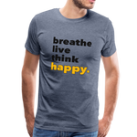 Breathe Live Think Happy - Men's Premium T-Shirt - heather blue