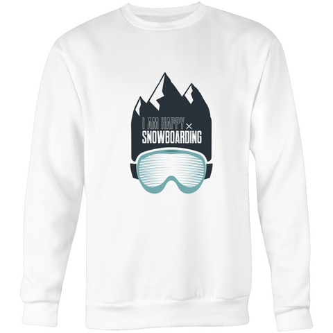 I Am Happy Snowboarding - Unisex Crew Neck Jumper Sweatshirt
