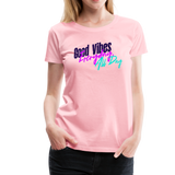 Good Vibes Everyday All Day  - Women's Premium T-Shirt - pink