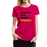 Breathe Live Think Happy - Women's Premium T-Shirt - dark pink