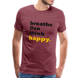 Breathe Live Think Happy - Men's Premium T-Shirt - heather burgundy