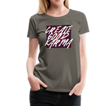 Create Good Karma - Women's Premium T-Shirt - asphalt gray