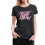 Create Good Karma - Women's Premium T-Shirt - black