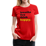 Breathe Live Think Happy - Women's Premium T-Shirt - red