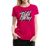 Create Good Karma - Women's Premium T-Shirt - dark pink