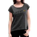 Ocean Has My Heart - Women's Roll Cuff T-Shirt - heather black