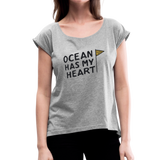 Ocean Has My Heart - Women's Roll Cuff T-Shirt - heather gray