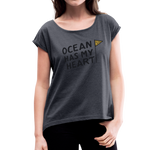 Ocean Has My Heart - Women's Roll Cuff T-Shirt - navy heather